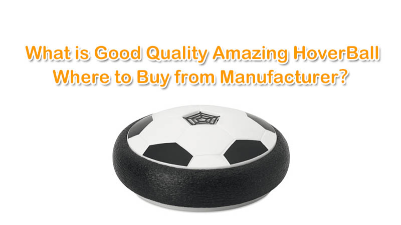What is Good quality Amazing HoverBall and where to Buy from manufacturer