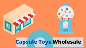 Read more about the article Where to get the Best Capsule Toys Wholesale? Have to Visit here