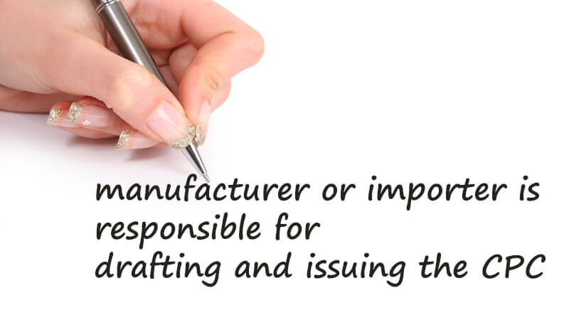 manufacturer or importer is responsible for drafting and issuing the CPC