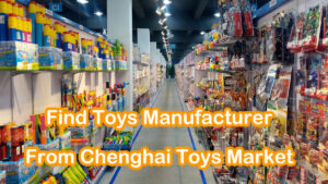 How To Find Toys Manufacturer in Chenghai Toys Market?