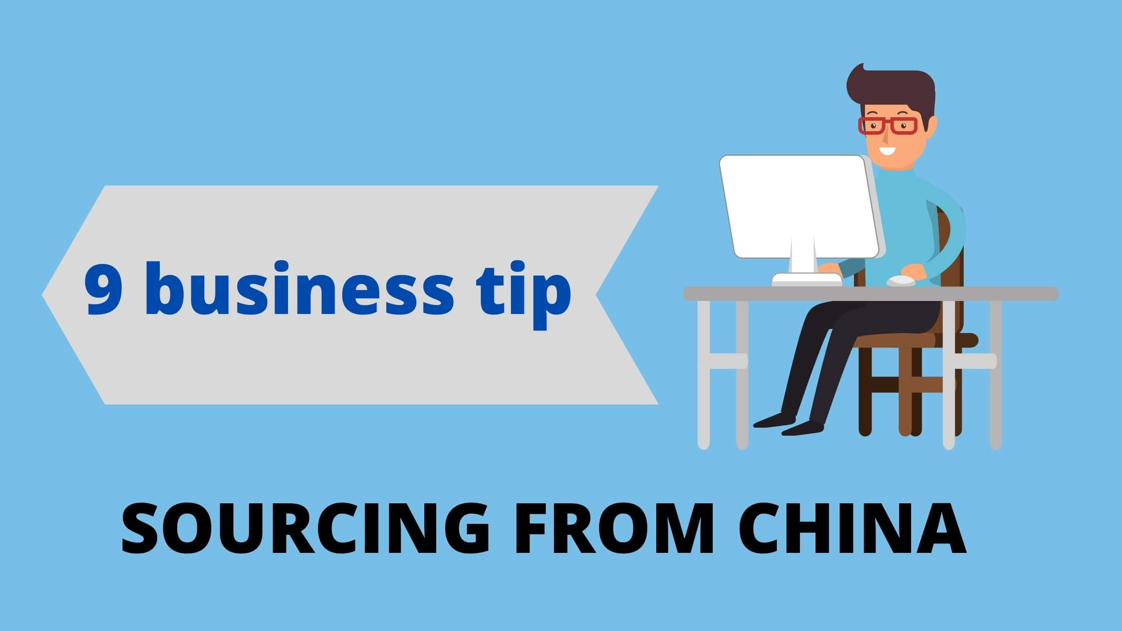 9 business tip SOURCING FROM CHINA