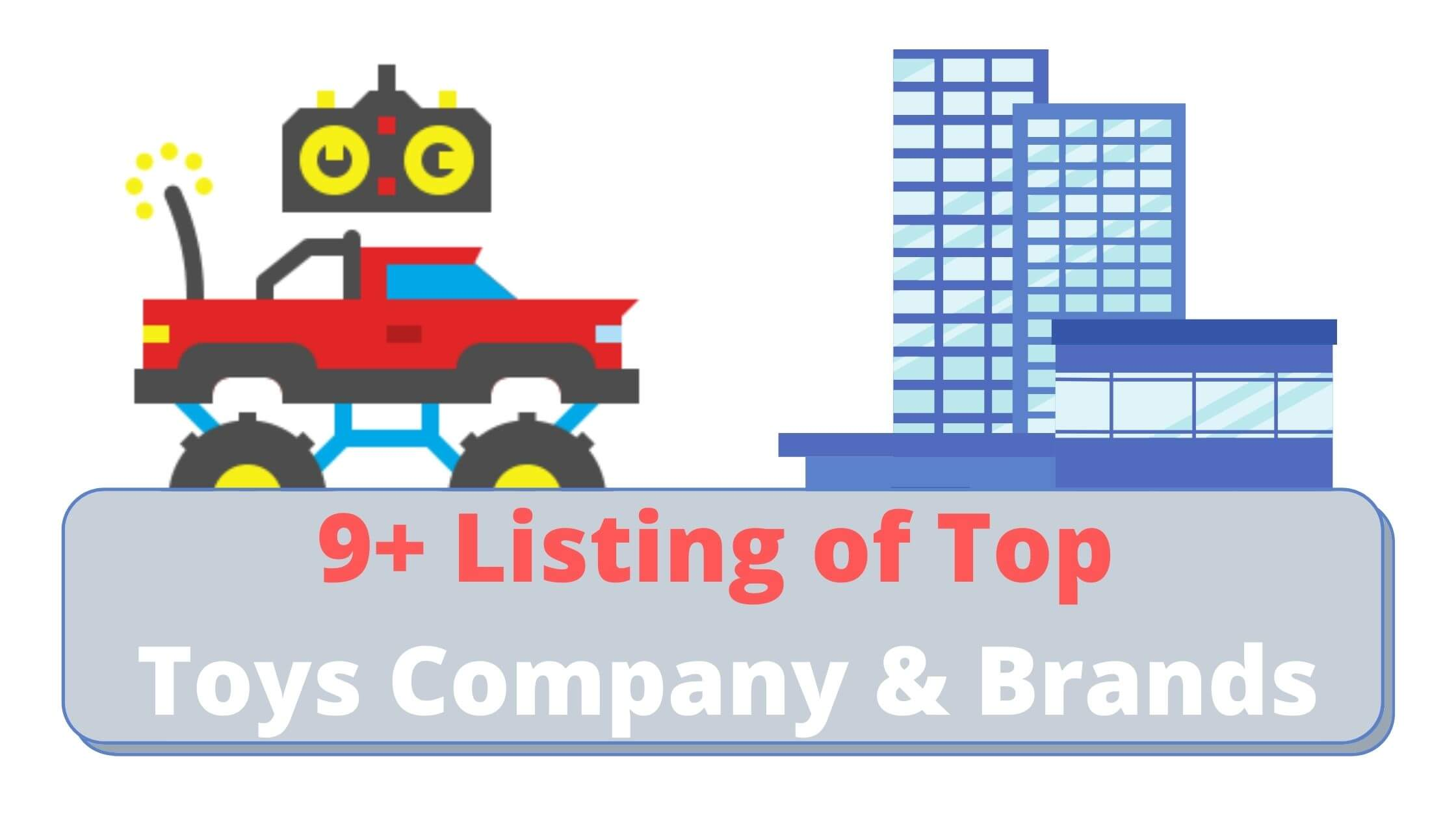 You are currently viewing 9+ Listing of Top Toys Company & Brands — Update Monthly