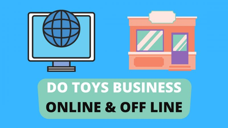 DO TOYS BUSINESS ONLINE & OFF LINE