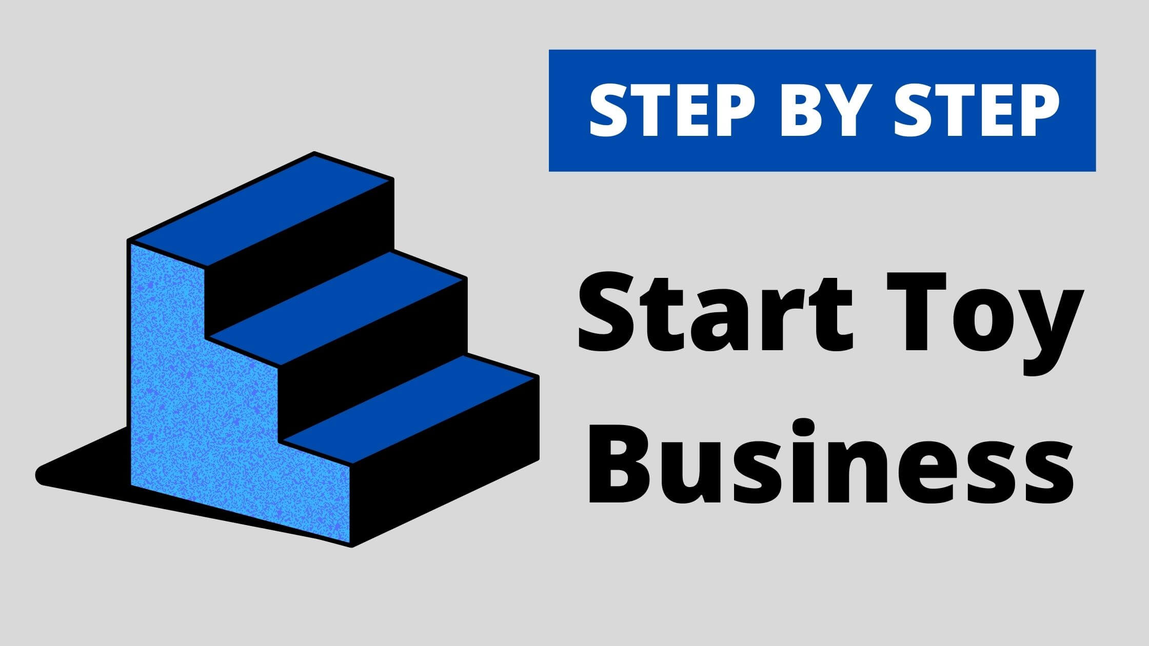 You are currently viewing How to Start Up Your Toy Business? Step By Step Learn How to Sell Toys