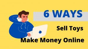 Read more about the article 6 Best Ways to Sell Toys Online & How to Make Money Online